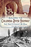 Building the Columbia River Highway: They Said It Couldn't Be Done