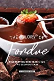 The Glory of Fondue: Celebrating New Year's Eve the Glorious Way