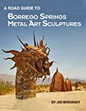 ROAD GUIDE TO BORREGO SPRINGS METAL ART SCULPTURES