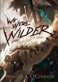 We Were Wilder (The Wilder Trilogy Book 1)