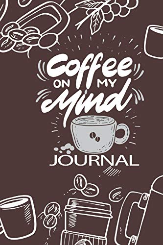 Coffee on My Mind: Writing Journal for Coffee Lovers