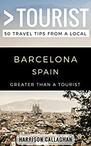 Greater Than a Tourist- Barcelona Spain: 50 Travel Tips from a Local