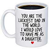 MyCozyCups Funny Gifts For Dad - You Are The Luckiest Dad In The World I Would Love To Have Me As A Daughter Coffee Mug - Cute Gift Idea 11oz Novelty Cup For Father's Day, Birthday, Christmas, Men