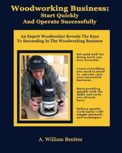 Woodworking Business: Start Quickly and Operate Successfully: An ...