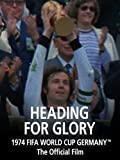 Heading For Glory: The Official film of 1974 FIFA World Cup GermanyTM