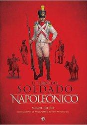 El libro del soldado napoleónico: La historia, armas y uniformes de los ejércitos de Napoleón