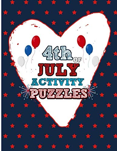 4th Of July Activity Puzzles: Family Fourth Of July Patriotic Activity Book for Kids Adults And Teens. Including United States Mazes, Suduko Puzzle, And America-themed Coloring Pages.