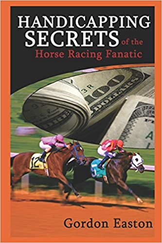 Handicapping Secrets of The Horse Racing Fanatic: Easton, Gordon ...