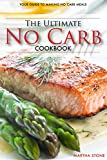 The Ultimate No Carb Cookbook - Your Guide to Making No Carb Meals: The Only No Carb Diet Guide You Will Ever Need