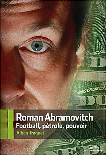 Roman Abramovitch - Football, pétrole, pouvoir