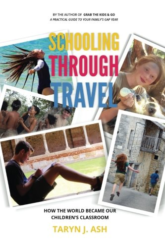 Schooling Through Travel: How the World Became Our Children's Classroom (Family Gap Years)