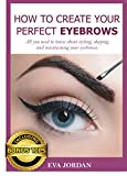 How to Create Your Perfect Eyebrows: All you need to know about styling, shaping an maintaining your eyebrows