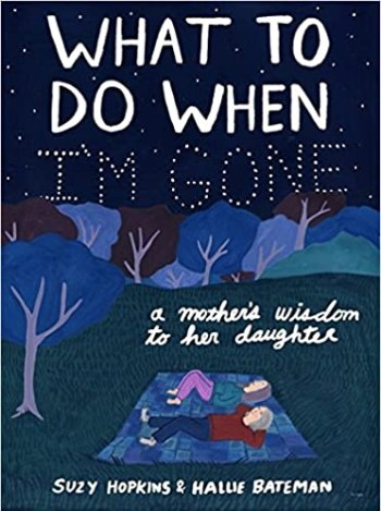 Image result for What to Do When I'm Gone: A Mother's Wisdom to Her Daughter