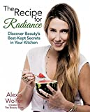The Recipe for Radiance: Discover Beauty's Best-Kept Secrets in Your Kitchen by Wolfer, Alexis (2014) Paperback