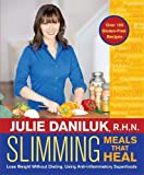 Slimming Meals That Heal: Lose Weight Without Dieting, Using Anti-inflammatory Superfoods