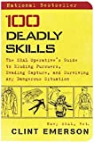 100 DEADLY SKILLS : SEAL OPERATIVES GUIDE TO ELUDING PURSUERS EVADING CAPTU [Paperback] Emerson, Clint