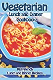 Product review for Vegetarian Lunch and Dinner Recipes: Kid Friendly Vegetarian Cookbook (Specialty Cooking Series) (Volume 1)
