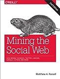 Mining the Social Web: Data Mining Facebook, Twitter, LinkedIn, Google+, GitHub, and More
