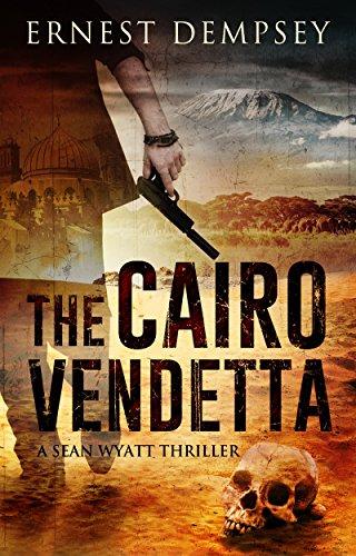 The Cairo Vendetta: A Sean Wyatt Thriller (Sean Wyatt Action & Adventure Thrillers Book 9)