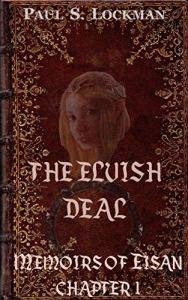 The Elvish Deal, Memoirs of Eisan Book 1 by Paul S. Lockman