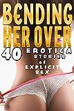BENDING HER OVER (40 EROTICA STORIES OF EXPLICIT SEX)