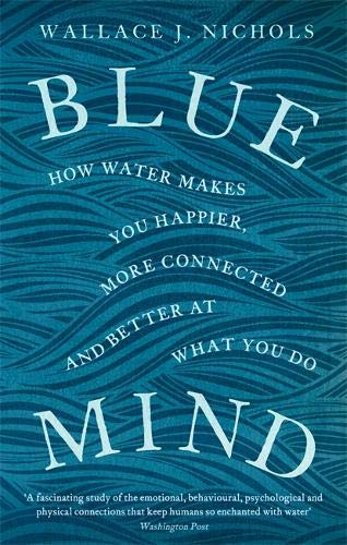 Blue-Mind-How-Water-Makes-You-Happier-More-Connected-and-Better-at-What-You-Do-Taschenbuch–5-Juli-2018