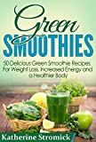 Green Smoothies: 50 Delicious Green Smoothie Recipes For Weight Loss, Increased Energy, and a Healthier Body! (Green Smoothies, Green Smoothie Recipes, Green Smoothie Cleanse, Green Smoothie Diet