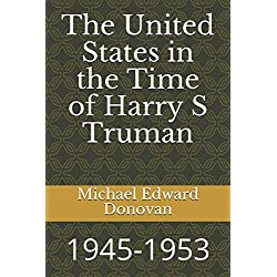 The United States in the Time of Harry S Truman: 1945-1953