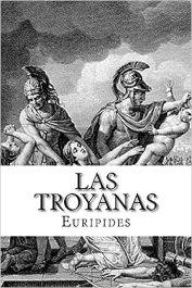 """""""Las troyanas"""", de Eurípides. La Guerra de Troya desde el punto de vista de las mujeres."""