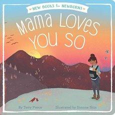 Mama Loves You So (New Books for Newborns)