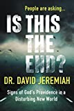 Is This the End? (with Bonus Content): Signs of God's Providence in a Disturbing New World