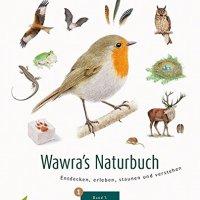 Wawra's Naturbuch - Entdecken, erleben, staunen und verstehen (Band 1 : Säugetiere, Vögel, Reptilien, Amphibien) / Ursula Wawra ; Johannes Wawra