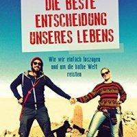 Die beste Entscheidung unseres Lebens : wie wir einfach loszogen und um die halbe Welt reisten / Friederike Achilles ; Philipp Rusch