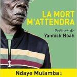 La Mort m'attendra: Ndaye Mulamba : le destin tragique de la star du foot africain brisée par Mobutu