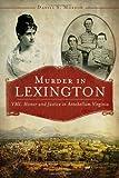 Murder in Lexington:: VMI, Honor and Justice in Antebellum Virginia (True Crime)