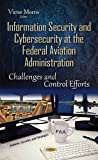 Information Security and Cybersecurity at the Federal Aviation Administration: Challenges and Control Efforts