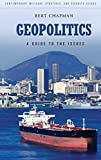 Geopolitics: A Guide to the Issues (Contemporary Military, Strategic, and Security Issues)