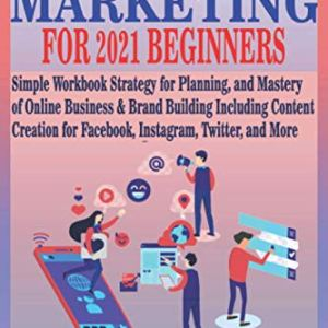 SOCIAL MEDIA MARKETING FOR 2021 BEGINNERS: Simple Workbook Strategy for Planning, and Mastery of Online Business & Brand…