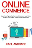 Online Commerce: Make Four Figures Per Month in 3 Months or Less While Working Part-Time in Your Ecommerce Business (3 Book Bundle)