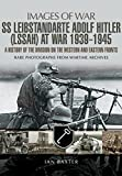SS Leibstandarte Adolf Hitler (LSSAH) at War 1939 - 1945: A History of the Division on the Western and Eastern Fronts (Images of War)