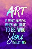 Art Is What Happens When You Dare To Be Who You Really Are.: Blank Lined Notebook Journal Diary Composition Notepad 120 Pages 6x9 Paperback ( Art ) Purple