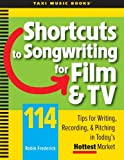 Shortcuts to Songwriting for Film & TV: 114 Tips for Writing, Recording, & Pitching in Today's Hottest Market