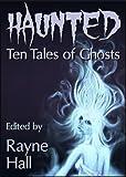 Haunted: Ten Tales of Ghosts (Ten Tales Fantasy & Horror Stories)