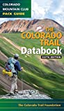 Colorado Trail Databook, 6th Edition (Colorado Mountain Club Pack Guide)