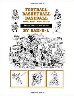 Football Basketball Baseball Drawings Sketches Cartoons By Sam U L Amazon Co Uk L Sam U 9781518855146 Books