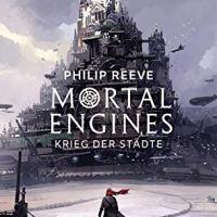 Mortal Engines - Krieg der Städte  / Philip Reeve