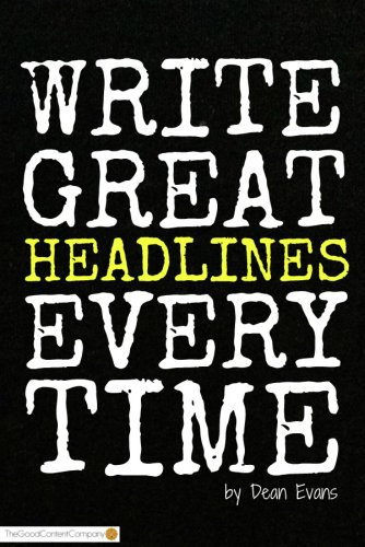 Write Great Headlines Every Time (Good Content Creation)