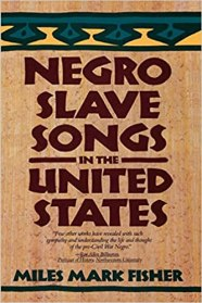 Negro Slave Songs in the United States: Fisher, Miles Mark: 9780806500904:  Amazon.com: Books