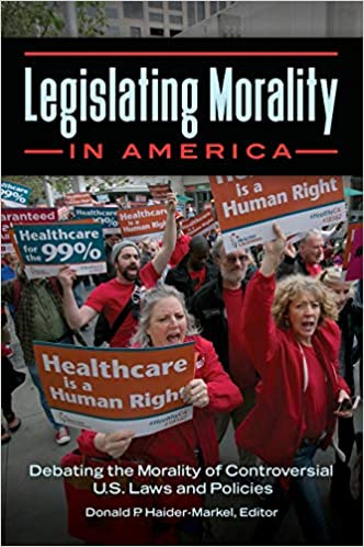 Legislating Morality in America: Debating the Morality of Controversial U.S.  Laws and Policies: Haider-Markel, Donald P.: 9781440849701: Amazon.com:  Books