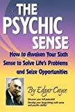 The Psychic Sense : How to Awaken Your Sixth Sense to Solve Life's Problems and Seize Opportunities